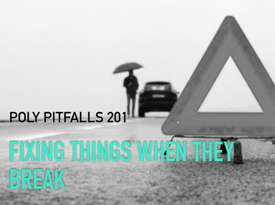 Poly Pitfalls 201: Fixing Things When They Break