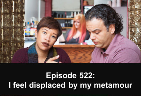 522: I feel displaced by my metamour