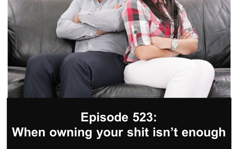 523: When owning your shit isn't enough