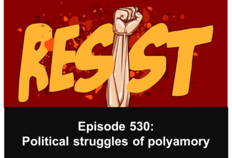530: The political struggles of polyamory