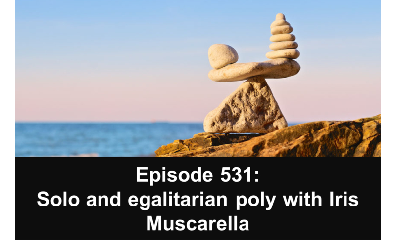 531: Solo and egalitarian poly with Iris Muscarella