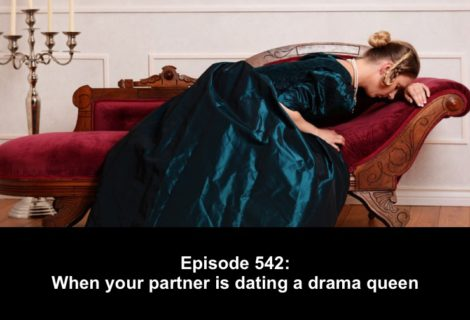 542 When your partner is dating a drama queen