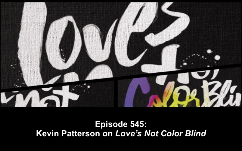 "545 Kevin Patterson on ""Love's Not Color Blind"""