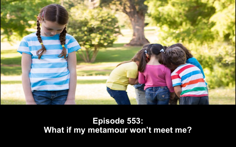 Polyamory Weekly – 553 What if my metamour won't meet me?