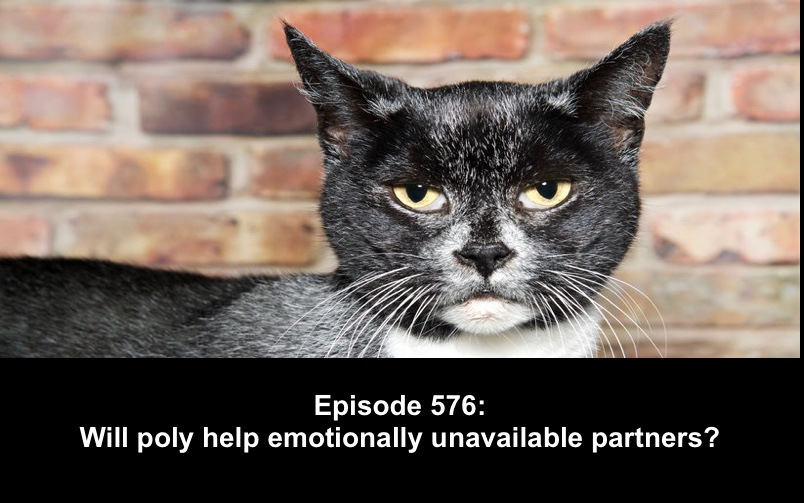Polyamory Weekly – 576 Will poly help emotionally unavailable partners